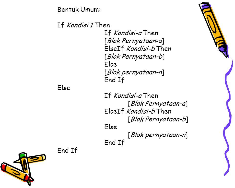 Bentuk Umum: If Kondisi 1 Then. If Kondisi-a Then. [Blok Pernyataan-a] ElseIf Kondisi-b Then. [Blok Pernyataan-b]